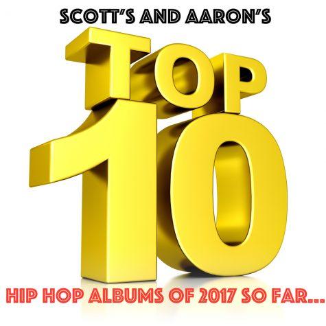 Scott's and Aaron's Top Ten Hip Hop Albums of 2017 (So far)
